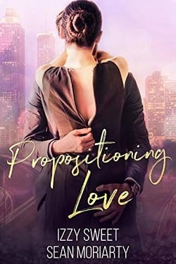 Propositioning Love by Izzy Sweet, Sean Moriarty