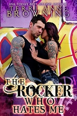 The Rocker Who Hates Me (The Rocker 10) by Terri Anne Browning