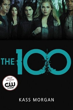The 100 (The 100 1) by Kass Morgan