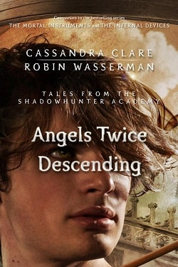 Angels Twice Descending (Tales from Shadowhunter Academy 10) by Cassandra Clare