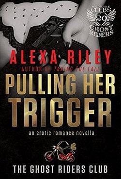 Pulling Her Trigger (Ghost Riders MC 1) by Alexa Riley