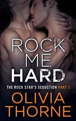 Rock Me Hard (The Rock Star's Seduction 1) by Olivia Thorne.jpg
