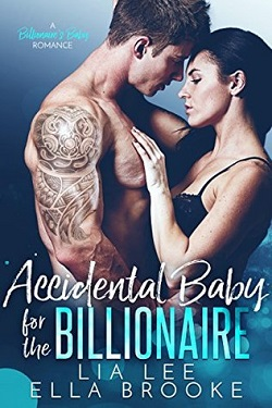 Accidental Baby for the Billionaire by Lia Lee & Ella Brooke.jpg
