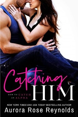 Catching Him (How to Catch an Alpha 1) by Aurora Rose Reynolds.jpg