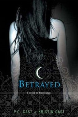 Betrayed (House of Night 2) by P. C. Cast
